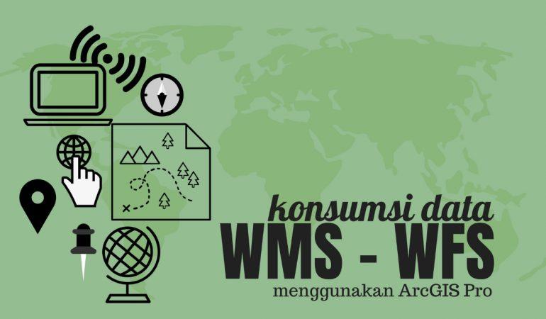Tutorial Menambahkan Membuka Mengunduh Layer GIS Services WMS WFS dengan ArcGIS Pro
