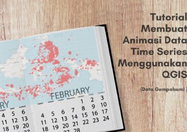 Feature Image Blog Cara Membuat Animasi Data Time Series dengan QGIS